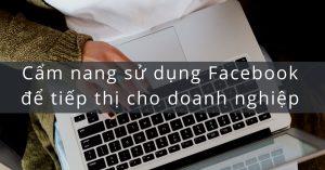 Cách sử dụng Facebook để tiếp thị doanh nghiệp toàn tập từ A-Z
